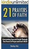 21 Prayers of Faith: Overcoming Fear and Doubt Through the Power of Prayer and God's Word (A Life of Faith Book 3)