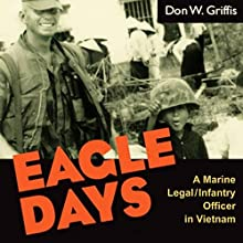 Eagle Days: A Marine Legal/Infantry Officer in Vietnam (       UNABRIDGED) by Donald W. Griffis Narrated by Allen Ward