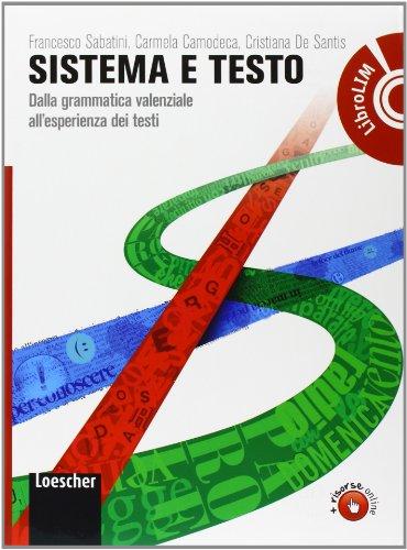 Sistema e testo. Dalla grammatica valenziale all'esperienza dei testi. Con Elementi del sistema. Con espansione online. Con LibroLIM. Per le Scuole superiori