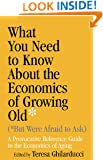 What You Need To Know About the Economics of Growing Old (But Were Afraid to Ask): A Provocative Reference Guide to the Economics of Aging