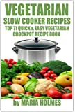 Vegetarian Slow Cooker Recipes: Top 71 Quick & Easy Vegetarian Crockpot Recipe Book