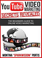 YouTube Video Marketing Secrets Revealed: The Beginners Guide to Online Video Marketing (English Edition)
