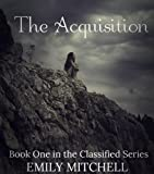 The Acquisition (The Classified Series Book 1)