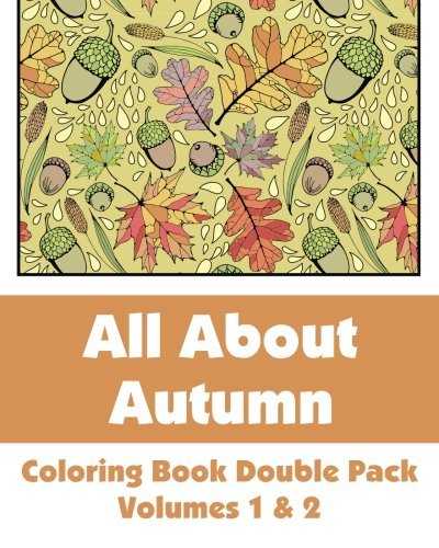 All About Autumn Coloring Book Double Pack (Volumes 1 & 2) (Art-Filled Fun Coloring Books)