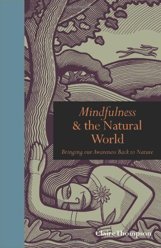mindfulness-the-natural-world-bringing-our-awareness-back-to-nature-by-claire-thompson-2013-10-28