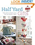 Half Yard Gifts: Easy Sewing Projects...
