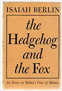 isaiah berlin hedgehog and the fox essay The hedgehog and the fox is an essay by the liberal philosopher isaiah berlin it was one of berlin's most popular essays with the general-publi.