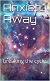 Anxiety Away: breaking the cycle