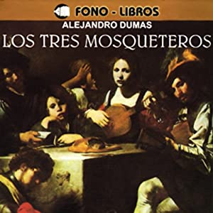Los Tres Mosqueteros [The Three Musketeers] Audiobook