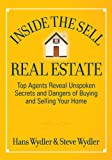 Inside the Sell Real Estate: Top Agents Reveal Unspoken Secrets and Dangers of Buying and Selling Your Home