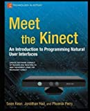 img - for Meet the Kinect: An Introduction to Programming Natural User Interfaces (Technology in Action) by Kean, Sean, Hall, Jonathan, Perry, Phoenix published by APRESS (2012) book / textbook / text book