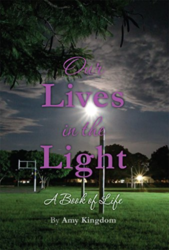 Book: Our Lives in the Light - A Book of Life by Amy Kingdom