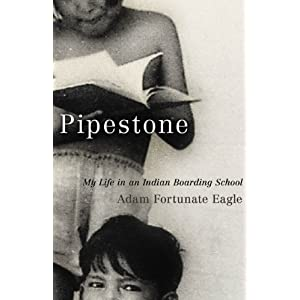 Pipestone : my life in an Indian boarding school