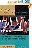 The Virgin and the Dynamo: Use and Abuse of Religion in Environmental Debates