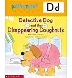 img - for Alphatales (Letter D: Detective Dog and the Disappearing Donuts): A Series of 26 Irresistible Animal Storybooks That Build Phonemic Awareness & Teach Each Letter of the Alphabet (Alpha Tales) (Paperback) - Common book / textbook / text book