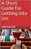 img - for A Short Guide for Getting into Uni book / textbook / text book