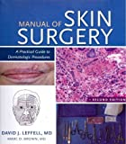 Manual of Skin Surgery: A Practical Guide to Dermatologic Procedures Manual of Skin Surgery