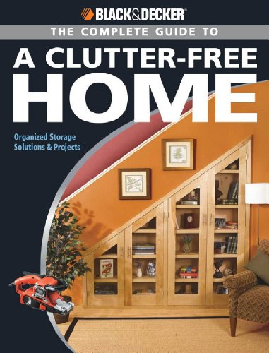 Black & Decker The Complete Guide to a Clutter-Free Home: Organized Storage Solutions & Projects (Black & Decker Complete Guide)