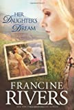 img - for Her Daughter's Dream (Marta's Legacy) [Hardcover] [2010] (Author) Francine Rivers book / textbook / text book