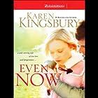 Even Now Hörbuch von Karen Kingsbury Gesprochen von: Kathy Garver