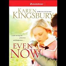 Even Now (       UNABRIDGED) by Karen Kingsbury Narrated by Kathy Garver