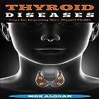 Thyroid Diseases: Steps for Improving Your Thyroid Health Hörbuch von Moe Alodah Gesprochen von: Gary Roelofs