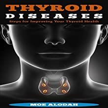 Thyroid Diseases: Steps for Improving Your Thyroid Health Audiobook by Moe Alodah Narrated by Gary Roelofs
