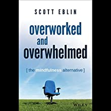 Overworked and Overwhelmed: The Mindfulness Alternative (       UNABRIDGED) by Scott Eblin Narrated by James Edward Thomas