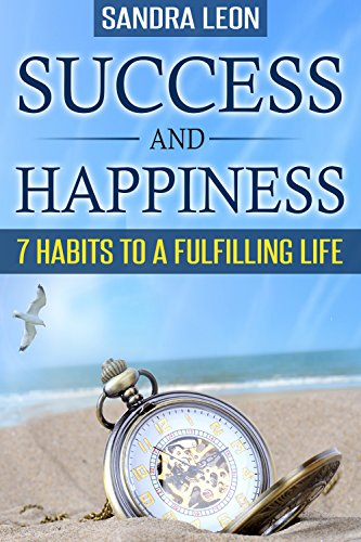 Success And Happiness: 7 Habits To A Fulfilling Life by Sandra Leon ebook deal