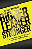 Bigger Leaner Stronger: The Simple Science of Building the Ultimate Male Body (The Build Healthy Muscle Series) of Matthews, Michael on 13 January 2012
