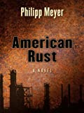 Philipp Meyer American Rust (Wheeler Hardcover)