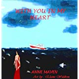 With you in my heart ~ Anne  Maven