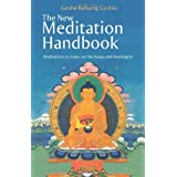 The New Meditation Handbook: Meditations to Make Our Life Happy and Meaningfulby Geshe Kelsang Gyatso