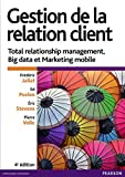 Gestion de la relation client: Total relationship management, Big data et Marketing mobile