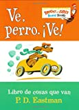 Ve, Perro. Ve!: Go, Dog. Go! (Bright & Early Board Books(TM)) (Spanish Edition) (0375823611) by Eastman, P.D.