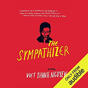 The Sympathizer: A Novel Audiobook by Viet Thanh Nguyen Narrated by Francois Chau