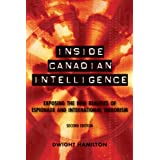 Inside Canadian Intelligence: Exposing the New Realities of Espionage and International Terrorism, 2nd Editionby Dwight Hamilton