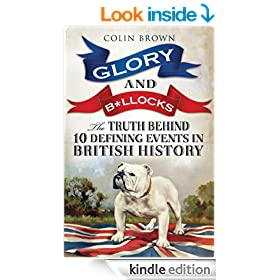 Glory and B*llocks: The Truth Behind Ten Defining Events in British History