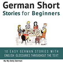 German Short Stories for Beginners: German Audio: Improve Your Reading and Listening Skills in German Hörbuch von  My Daily German Gesprochen von: David Greiwe, Markus Kasanmascheff