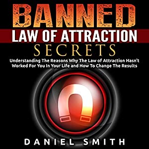 Banned Law of Attraction Secrets: Understanding the Reason Why the Law of Attraction Hasn't Worked for You in Your Life and How to Change the Results Audiobook