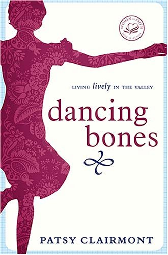 Dancing Bones: Living Lively in the Valley (Women of Faith (Zondervan))