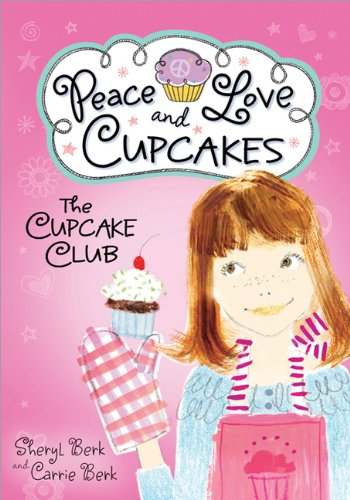 The Cupcake Club: Peace, Love, and Cupcakes: Sheryl Berk, Carrie Berk: 9781402264498: Amazon.com: Books