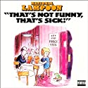 That's Not Funny, That's Sick! Performance by National Lampoon Narrated by Billy Murray, Billy Crystal, Christopher Guest