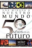 Una mirada a nuestro mundo 50 años en el futuro: 60 Of The World's Greatest Minds Share Their Visions of the Next Half-Century (Spanish Edition) (1602551251) by Wallace, Mike