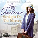 Sunlight on the Mersey Audiobook by Lyn Andrews Narrated by Julie Maisey
