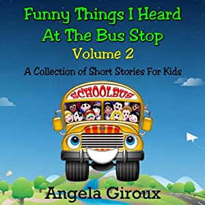 Funny Things I Heard at the Bus Stop, Volume 2 | [Angela Giroux]