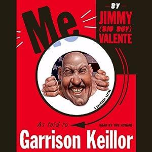 Me: by Jimmy (Big Boy) Valente, as Told to Garrison Keillor: A Political Satire | [Garrison Keillor]