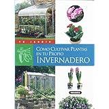 Cómo cultivar plantas en tu propio invernadero (Tu Jardin)