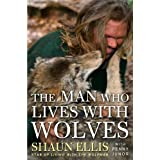 The Man Who Lives with Wolves ~ Shaun Ellis