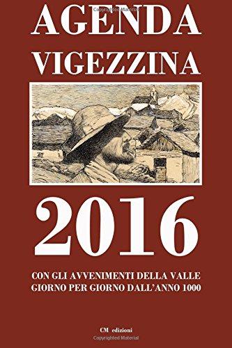 Agenda Vigezzina 2016 Con gli avvenimenti della Valle giorno per giorno dall'anno 1000 PDF